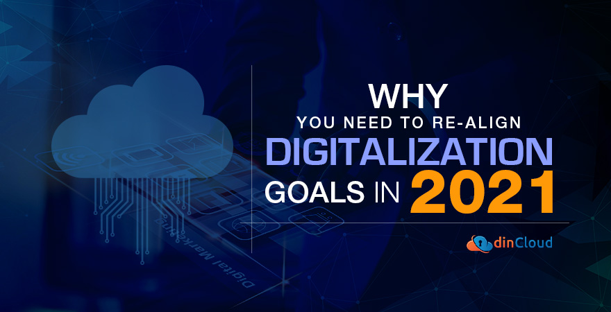 Why You Need to Re-align Digitalization Goals in 2021