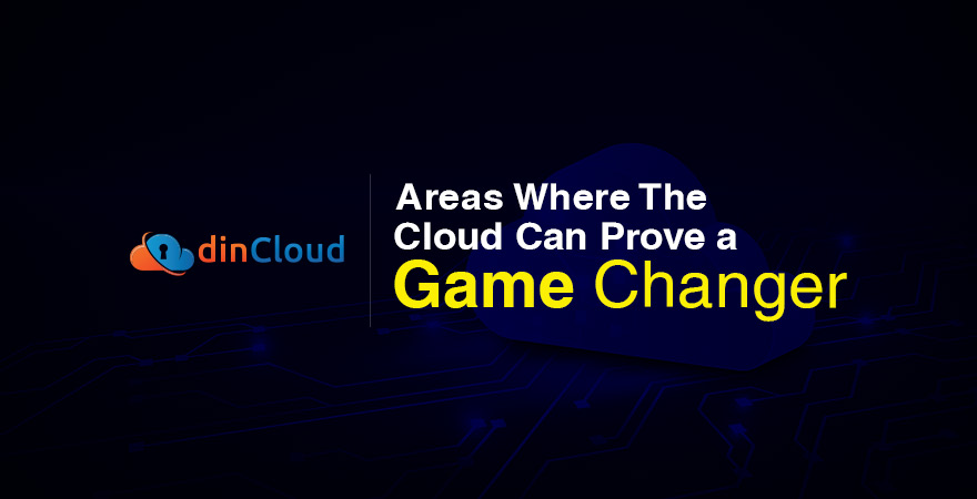 Areas Where the Cloud Can Prove a Game Changer