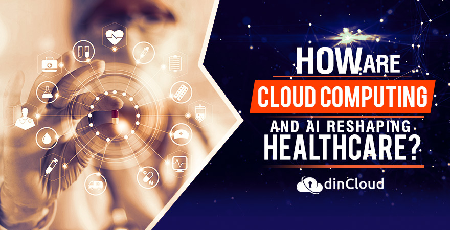 How are Cloud Computing and AI Re-Shaping Healthcare?