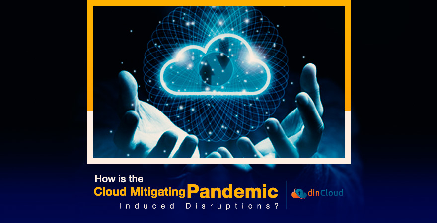 How is the Cloud Mitigating Pandemic Induced Disruptions?