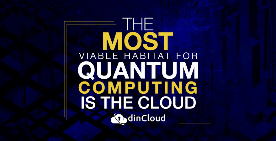The Most Viable Habitat for Quantum Computing is the Cloud