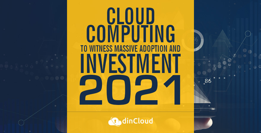 Cloud Computing to Witness Massive Adoption and Investment in 2021