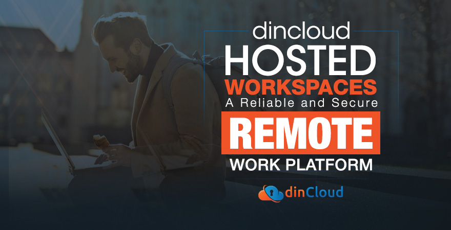 dinCloud Hosted Workspaces – A Reliable and Secure Remote Work Platform