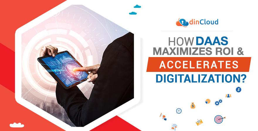 How DaaS Maximizes ROI and Accelerates Digitalization?