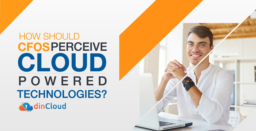 How Should CFOs Perceive Cloud Powered Technologies?