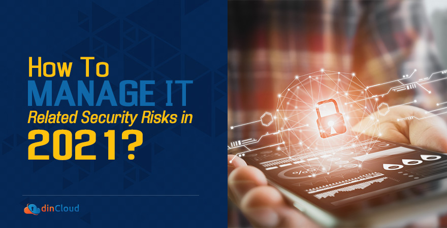 How to Manage IT Related Security Risks in 2021?