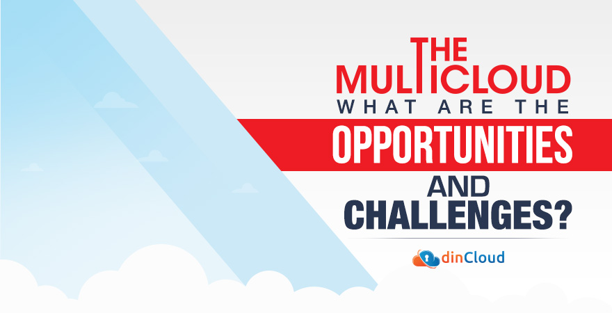 The Multicloud – What are the Opportunities and Challenges?