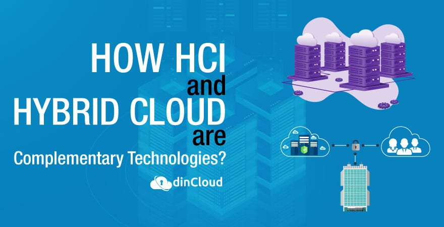 How HCI and Hybrid Cloud are Complementary Technologies?