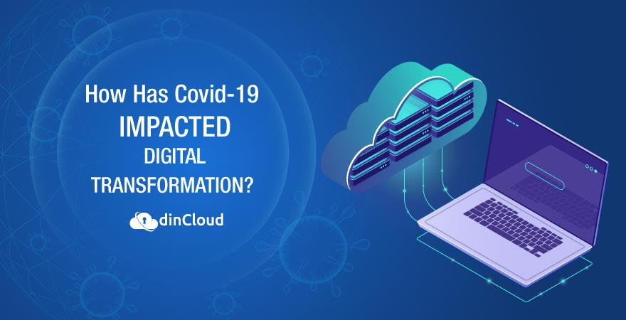 How Has Covid-19 Impacted Digital Transformation?