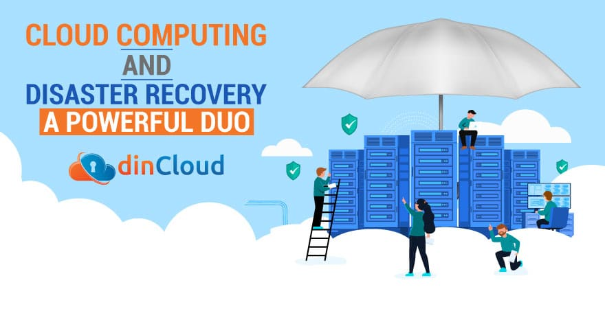Cloud Computing and Disaster Recovery – A Powerful Duo