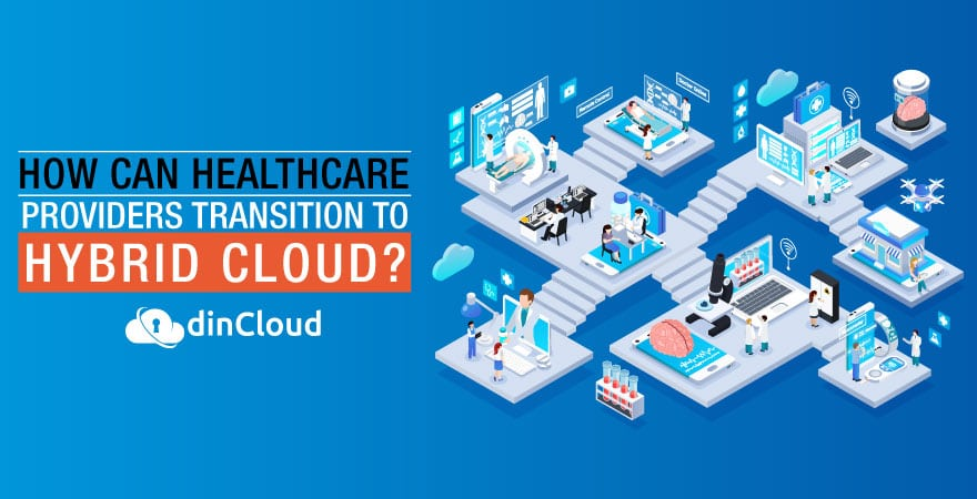 How Can Healthcare Providers Transition to Hybrid Cloud?