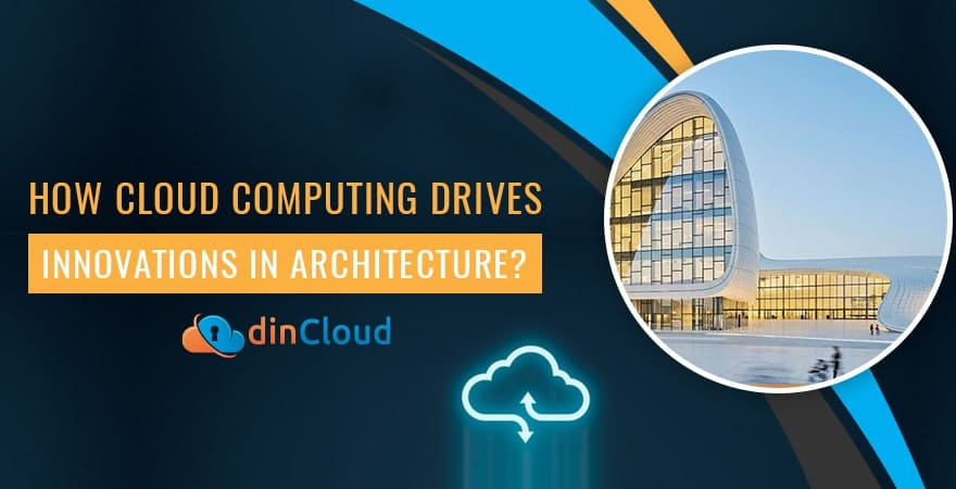 How Cloud Computing Drives Innovations in Architecture?