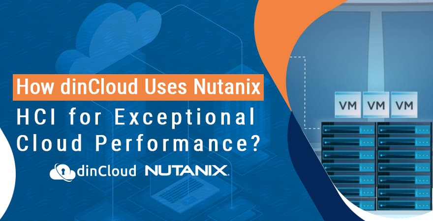 How dinCloud Uses Nutanix HCI for Exceptional Cloud Performance?