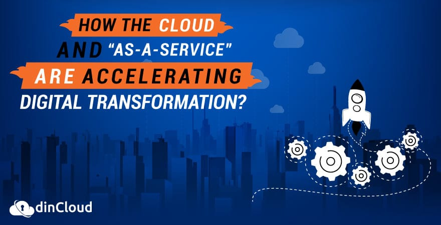 """How the Cloud and """"as-a-Service"""" Are Accelerating Digital Transformation?"""