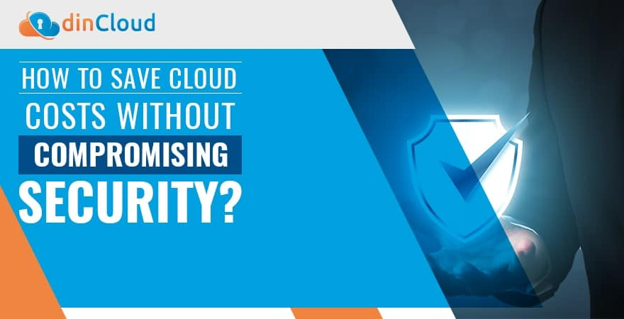 How to Save Cloud Costs Without Compromising Security?