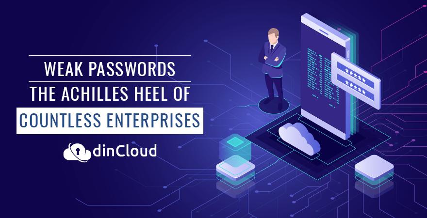 Weak Passwords – The Achilles Heel of Countless Enterprises
