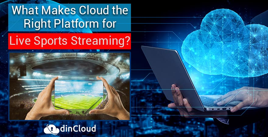 What Makes Cloud the Right Platform for Live Sports Streaming?