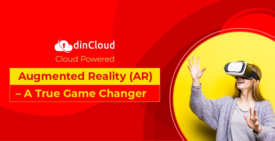 Cloud Powered Augmented Reality (AR) – A True Game Changer