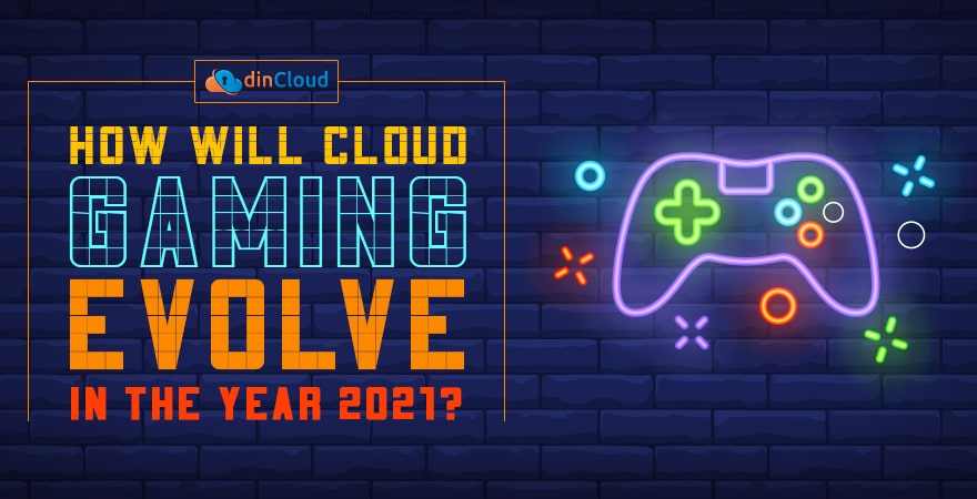 How Will Cloud Gaming Evolve in the Year 2021?