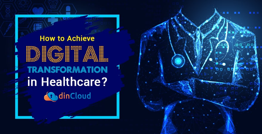 How to Achieve Digital Transformation in Healthcare?