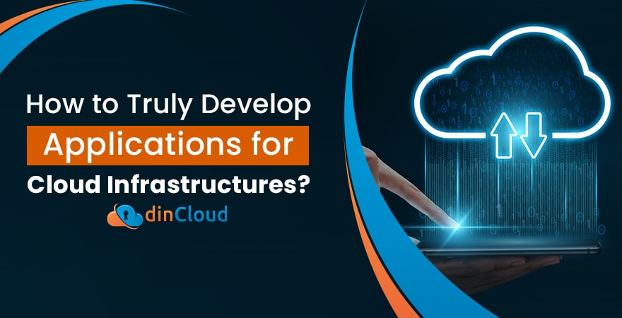 How to Truly Develop Applications for Cloud Infrastructures?