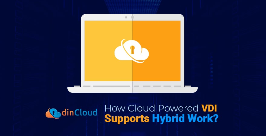 How Cloud Powered VDI Supports Hybrid Work?