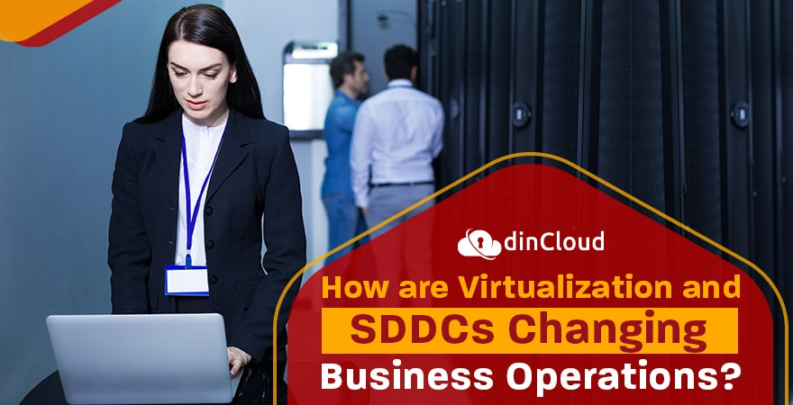 How are Virtualization and SDDCs Changing Business Operations?