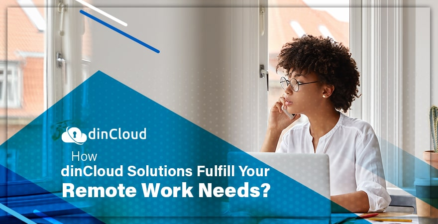 How dinCloud Solutions Fulfill Your Remote Work Needs?