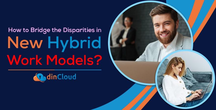 How to Bridge the Disparities in New Hybrid Work Models?
