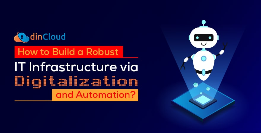 How to Build a Robust IT Infrastructure via Digitalization and Automation?