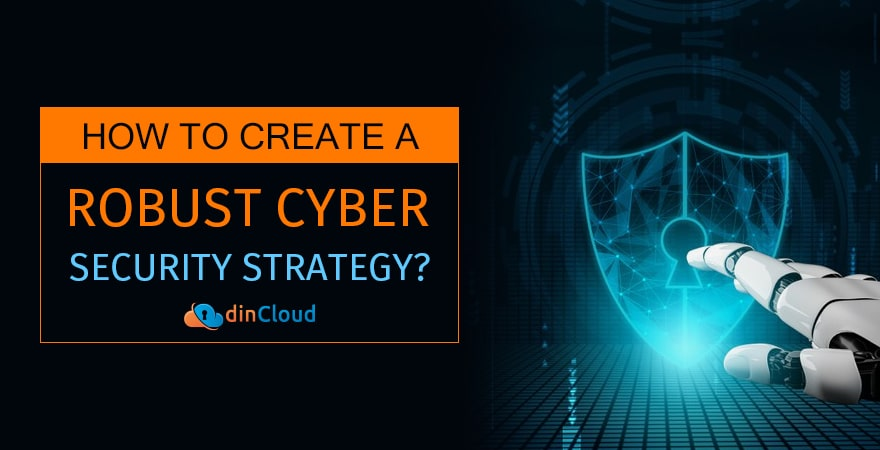How to Create a Robust Cyber Security Strategy?