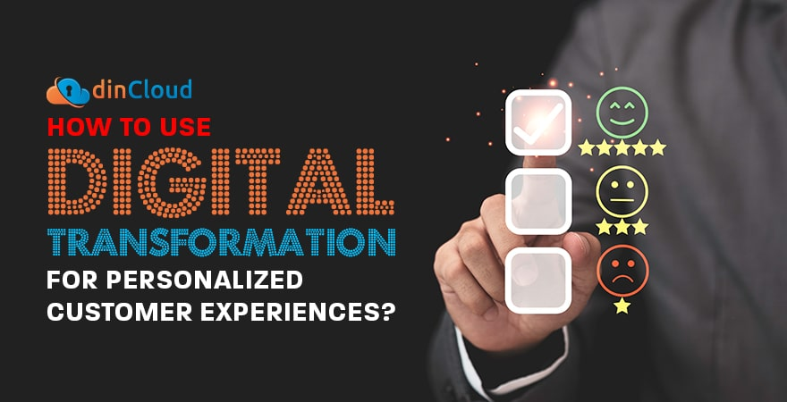 How to Use Digital Transformation for Personalized Customer Experiences?