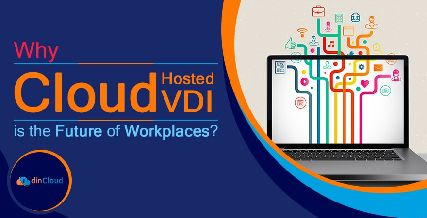 Why Cloud Hosted VDI is the Future of Workplaces?