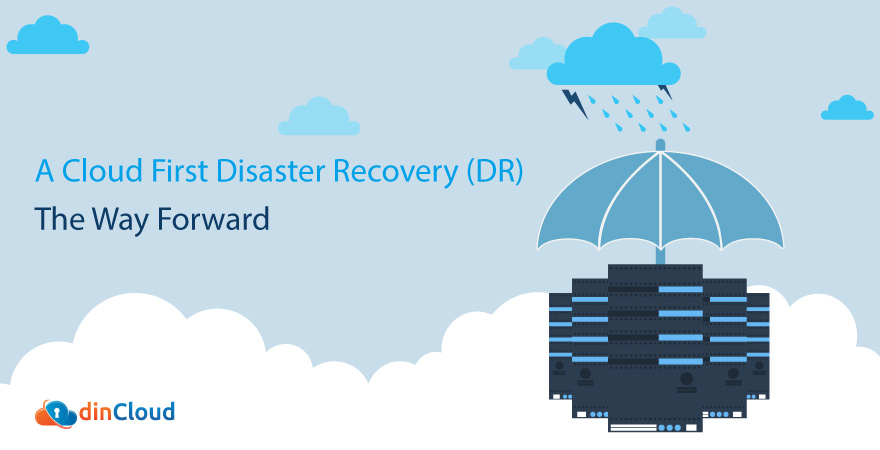 A Cloud First Disaster Recovery (DR) – The Way Forward