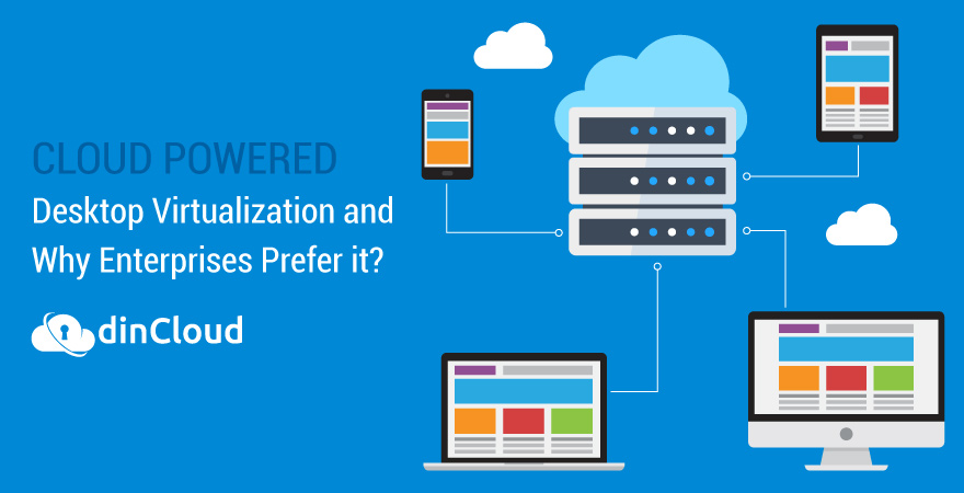 Cloud Powered Desktop Virtualization and Why Enterprises Prefer it?