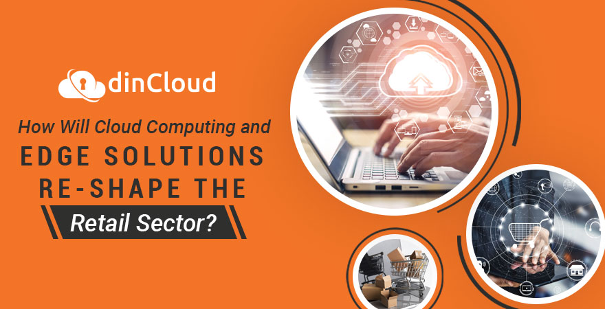 How Will Cloud Computing and Edge Solutions Re-Shape the Retail Sector?