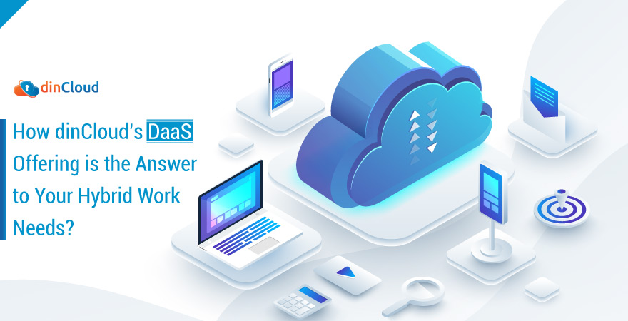 How dinCloud's DaaS Offering is the Answer to Your Hybrid Work Needs?