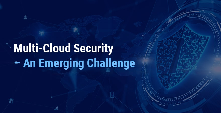 Multi-Cloud Security – An Emerging Challenge