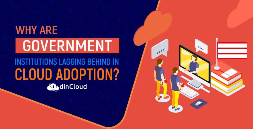 Why are Government Institutions Lagging Behind in Cloud Adoption?