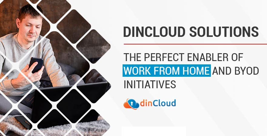 dinCloud Solutions – The Perfect Enabler of Work from Home and BYOD Initiatives
