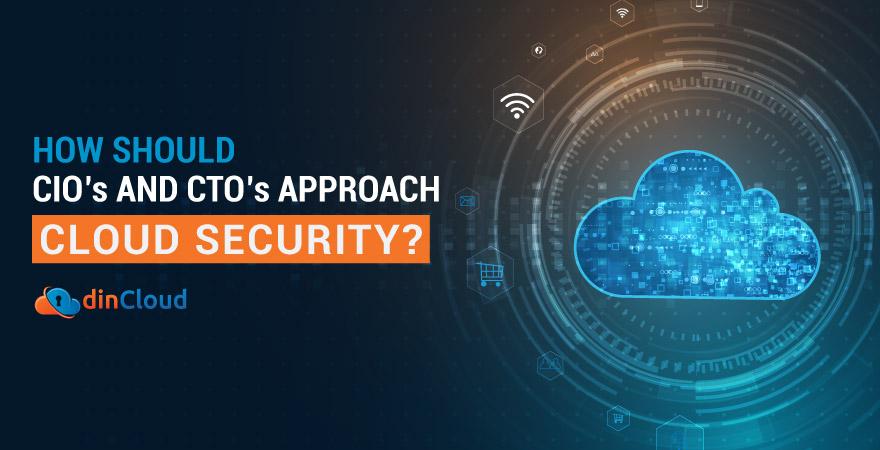 How Should CIOs and CTOs Approach Cloud Security?