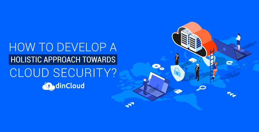 How to Develop a Holistic Approach Towards Cloud Security?