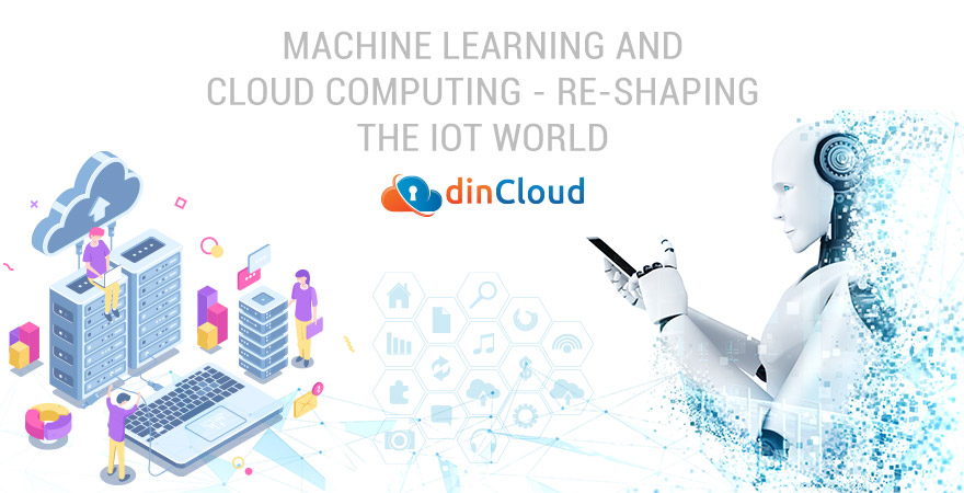 Machine Learning and Cloud Computing - Re-Shaping the IoT World